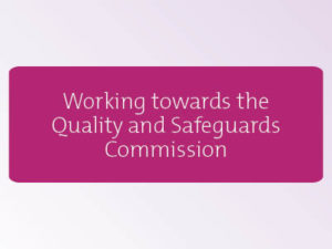 Our transition to the Quality and Safeguards Commission